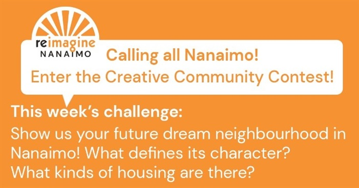 Call to action: Enter the Creative Community Contest! Show us your future dream neighbourhood in Nanaimo!